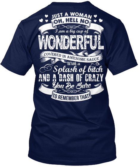 Just A Woman Oh Hell No I Am A Big Cup Of Wonderful Covered In Awesome Sauce With A Splash Of Bitch And A Dash Of... Navy T-Shirt Back
