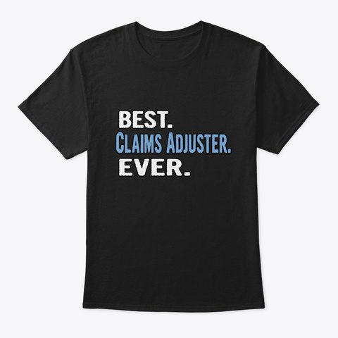 Best. Claims Adjuster. Ever.   Cool Gift Black T-Shirt Front