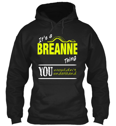 It's A Breanne Thing You Wouldn't Understand Black T-Shirt Front