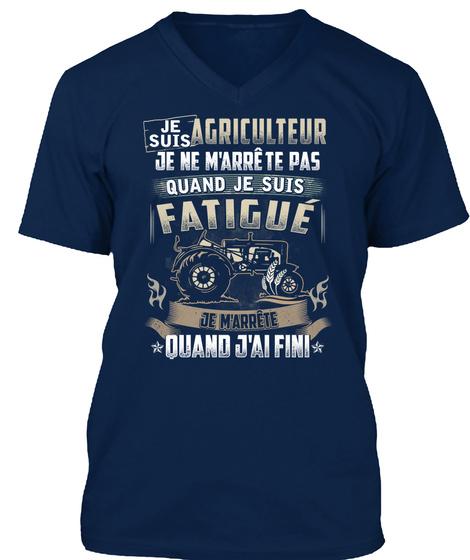 Je Suiu Agriculteur Je Ne M'arrete Pas Quand Je Suis Fatigue Je M'arrete Quand Jaifini Navy T-Shirt Front