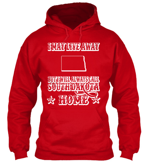 I May Live Away But I Will Always Call South Dakota * Home * Red T-Shirt Front
