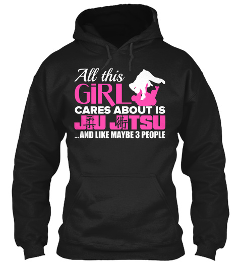 All This Girl Cares About Is Jiu Jitsu ...And Like Maybe 3 People  Black Sweatshirt Front