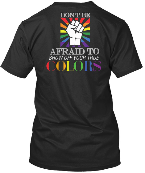 Don't Be Afraid To Show Off Your True Colors Black T-Shirt Back