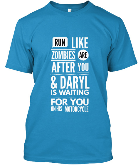 Run Like Zombies Are After You & Daryl Is Waiting For You On His Motorcycle Sapphire áo T-Shirt Front