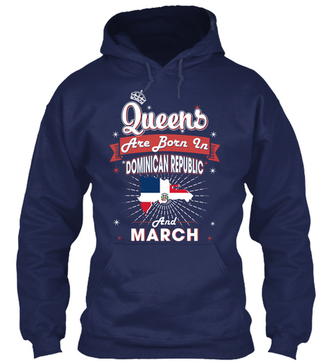 Queens Are Born In Dominican Republic And March Navy Sweatshirt Front