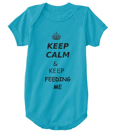 Keep Calm & Keep Feeding Me Turquoise Maglietta Front