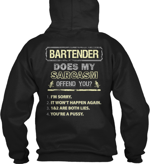Bartender Does My Sarcasm Offend You I'm Sorry It Won't Happen Again 1&2 Are Both Lies You're A Pussy Black T-Shirt Back
