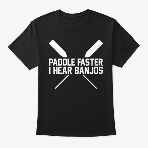 Paddle Faster I Hear Banjos Black T-Shirt Front