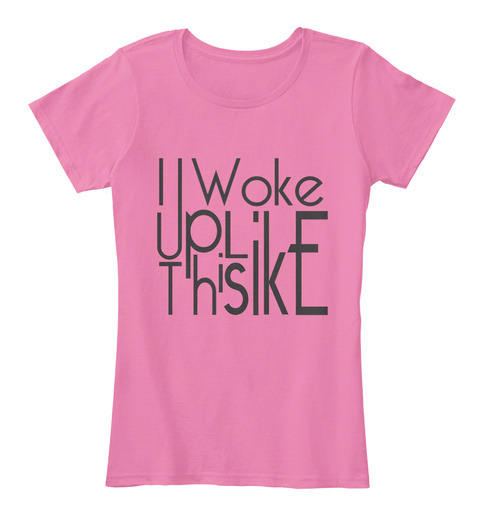 I Woke Up Like This True Pink Women's T-Shirt Front