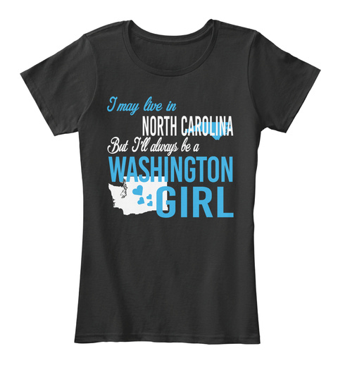 I May Live In North Carolina But Always Be A Washington Girl  Black T-Shirt Front