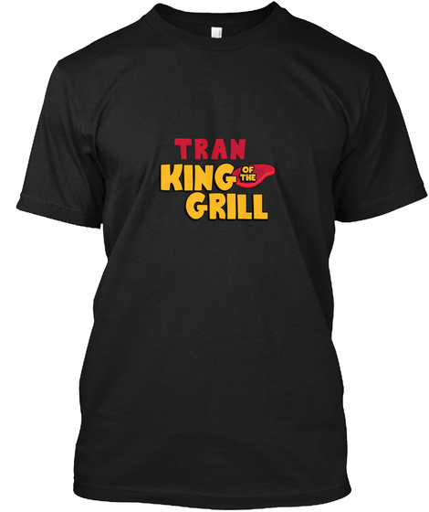 Tran King Of The Grill! Black T-Shirt Front