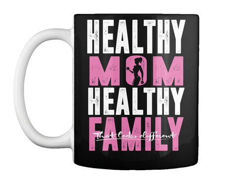 Healthy Mom Healthy Family That Cooks Different Black T-Shirt Front