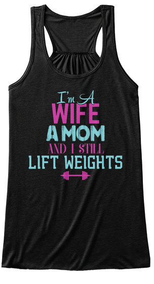 I'm A Wife A Mom And I Still Lift Weights Black T-Shirt Front