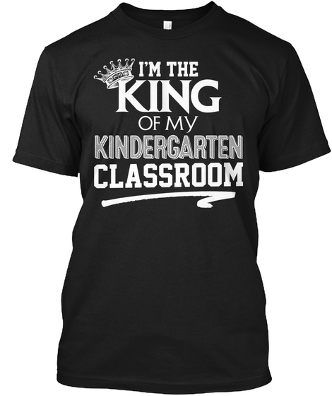 I'm The King Of My Kindergarten Classroom Black T-Shirt Front