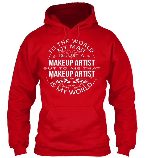 To The World My Man Is Just A Makeup Artist But To Me That Make Up Artist Is My World Red T-Shirt Front