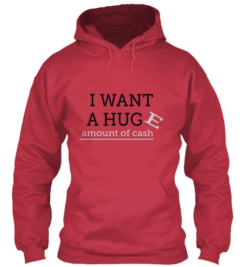 I  Want  E A Hug Amount Of Cash                   Cardinal Red Sweatshirt Front