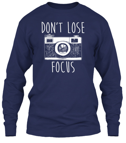 Don't Lose Focus Navy Long Sleeve T-Shirt Front