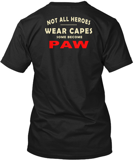 Not All Heroes Wear Capes Some Become Paw Black T-Shirt Back