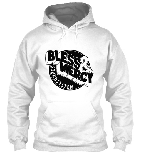 Bless & Mercy Soundsystem White Sweatshirt Front