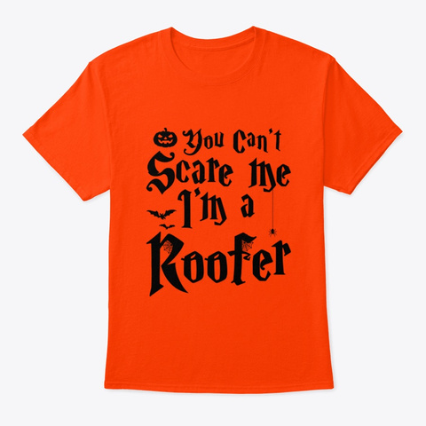 You Can't Scare Me I Am A Roofer T Shirt Orange T-Shirt Front