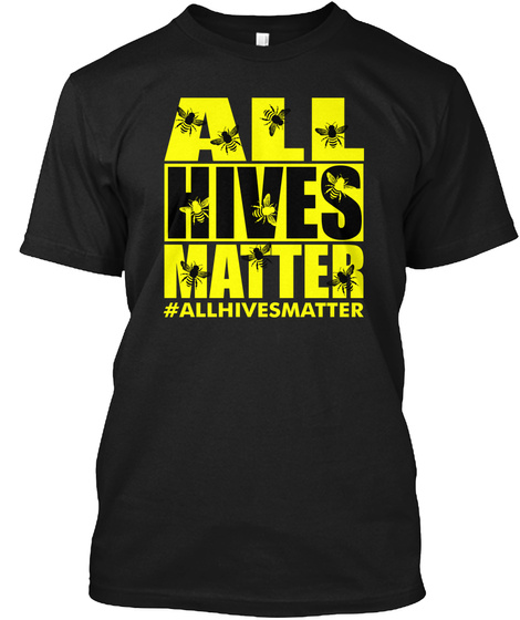 All Hives Matter #Allhivesmatter Black T-Shirt Front