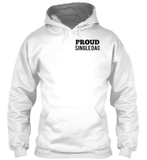 Proud Singledad White T-Shirt Front
