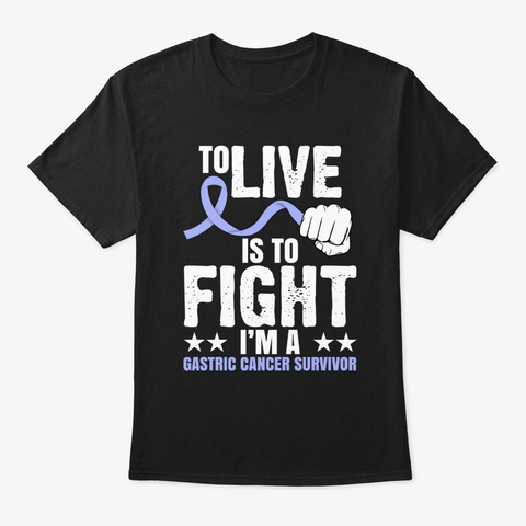 To Live Is To Fight Gastric Cancer  Black T-Shirt Front