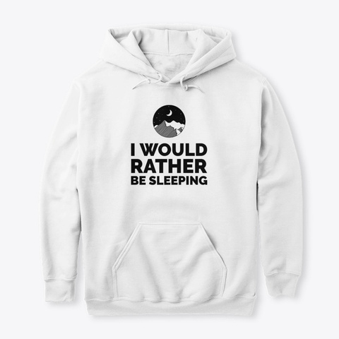 I Would Rather Be Sleeping White T-Shirt Front