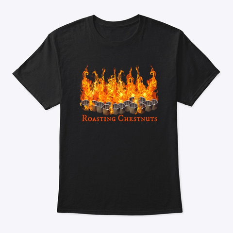 Roasting Chestnuts Black T-Shirt Front