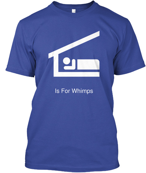 Is For Whimps Deep Royal T-Shirt Front