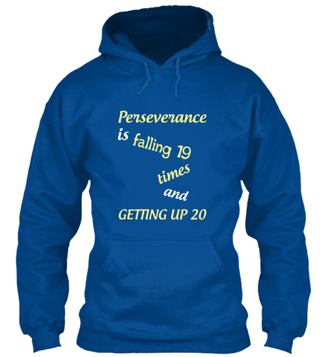 Perseverance Is  Falling 19 Times And Getting Up 20 Royal Sweatshirt Front