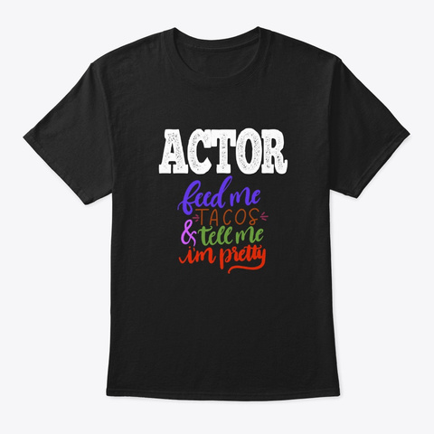 [Theatre] Actor   Feed Me Tacos Black T-Shirt Front