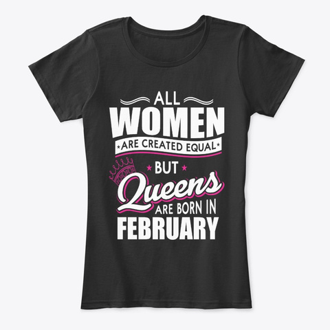 Queens Are Born In Feburary Black T-Shirt Front