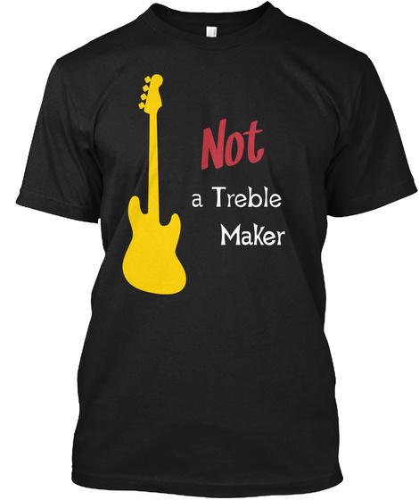 Not A Treble Maker Black T-Shirt Front