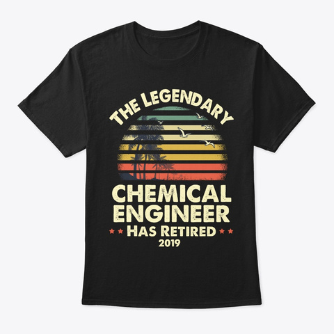 2019 Retired Chemical Engineer Gift Black T-Shirt Front