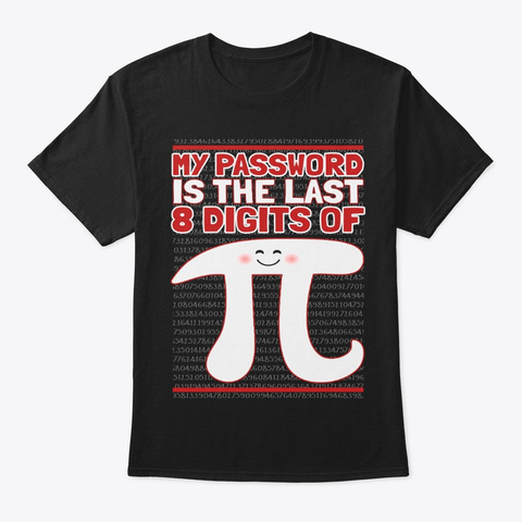 The Last 8 Digits Of Pi Is My Password Black T-Shirt Front