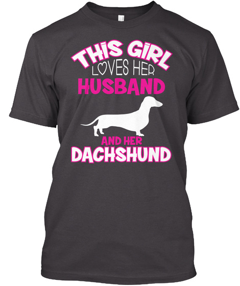 This Girl Loves Her Husband And She Dachshund Heathered Charcoal  T-Shirt Front