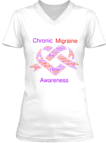 Chronic Migraine Awareness Help Education June Help Support Love Warrior Mission Migraine Voice Chronic Lives Awareness White T-Shirt Front