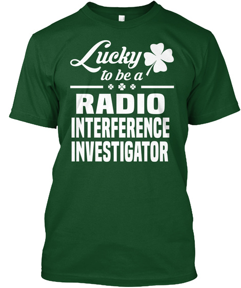 Lucky To Be A Radio Interference Investigator Deep Forest T-Shirt Front