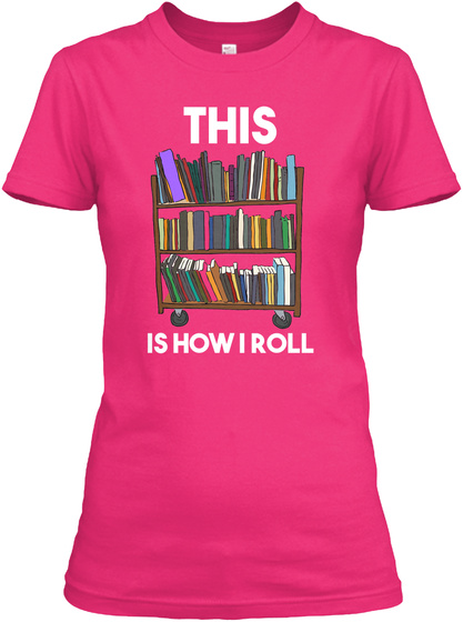 This Is How I Roll Heliconia T-Shirt Front
