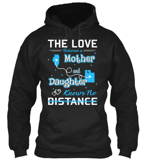 The Love Between A Mother And Daughter Knows No Distance. Illinois  Utah Black T-Shirt Front