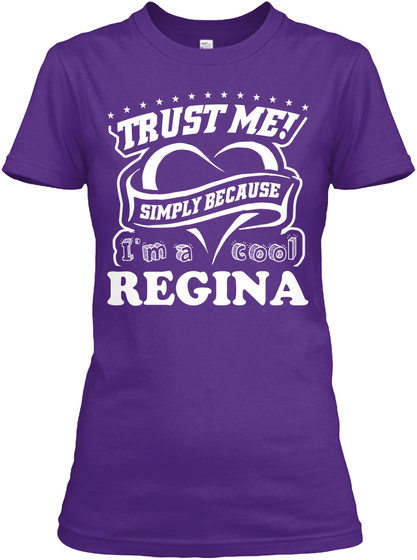 Trust Me! Simply Because I'm A Cool Regina Purple T-Shirt Front