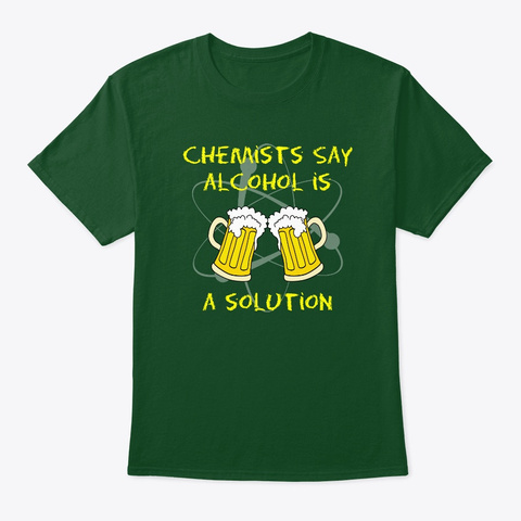 Alcohol Is A Solution Deep Forest T-Shirt Front
