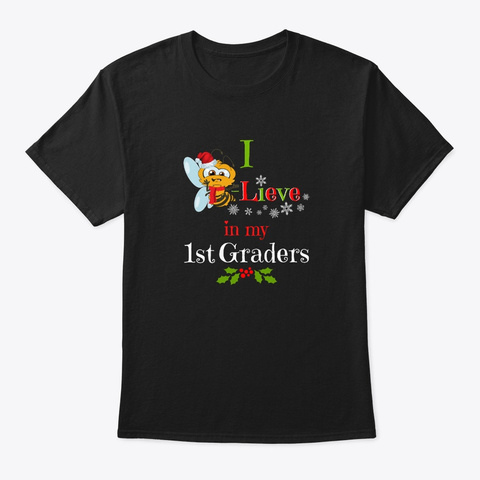 Christmas I Bee Lieve In My 1st Graders Black T-Shirt Front
