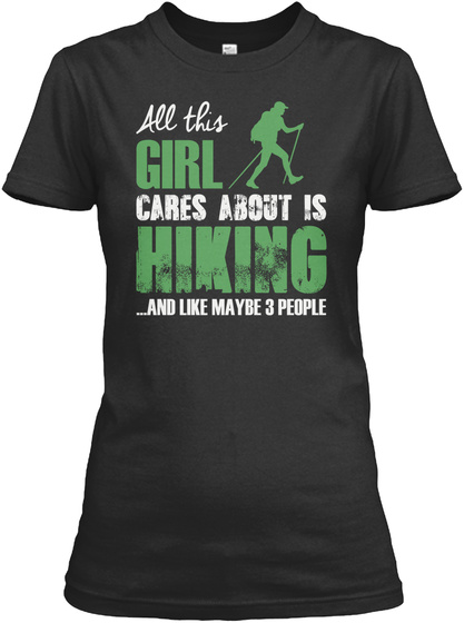 All This Girl Cares About Is Hiking... And Like Maybe 3 People Black Camiseta Front
