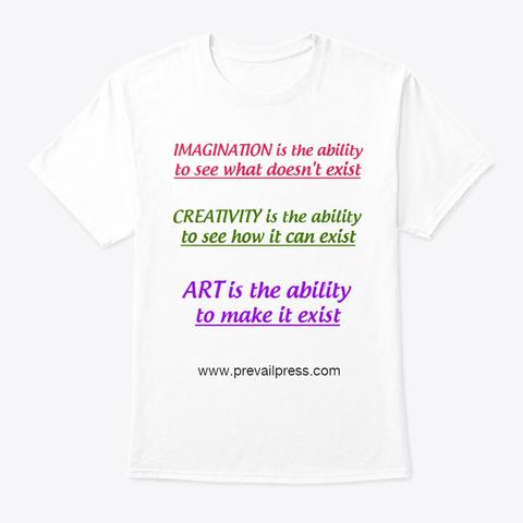 Imagination, Creativity, Art White T-Shirt Front