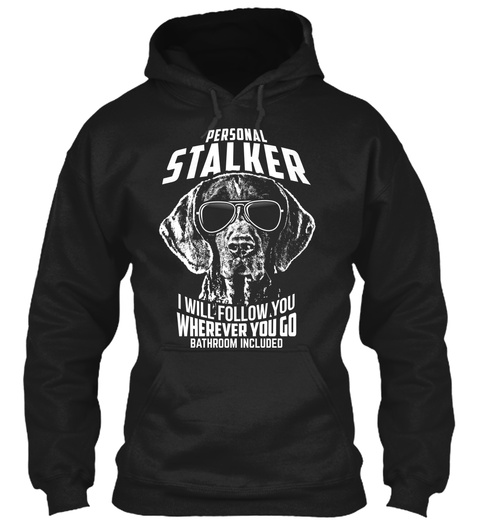 Shorthair Pointer Shirt Personal Stalker Black T-Shirt Front
