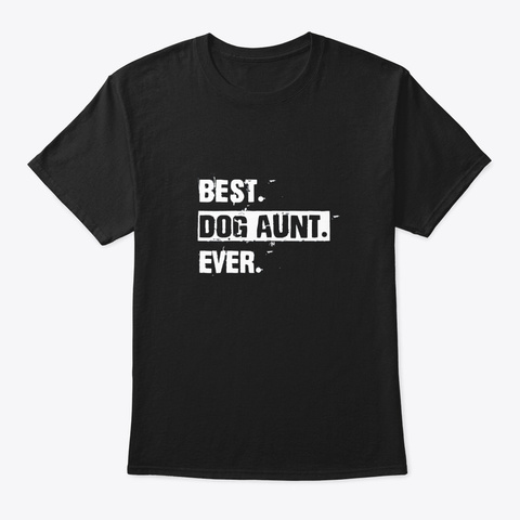 Best Dog Aunt Ever Auntie Gift T Shirt Black T-Shirt Front