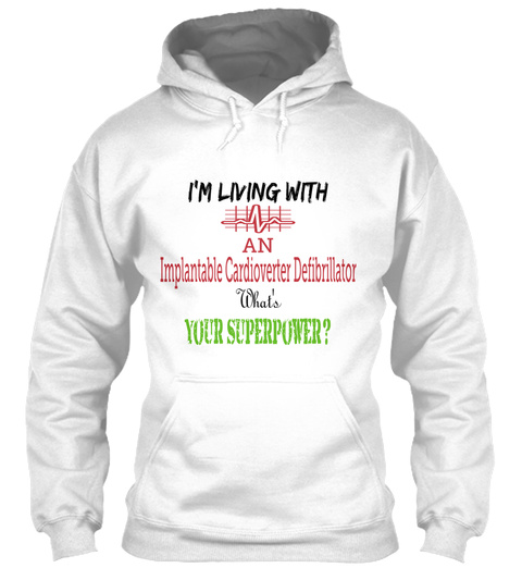 I'm Living With An Implantable Cardioverter Defibrillator What's Your Superpower? White T-Shirt Front