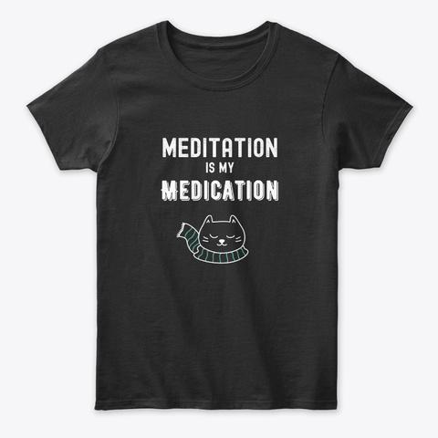 Meditation Is My Medication Black T-Shirt Front